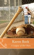 A League of Her Own (Mills & Boon Heartwarming) eBook by Karen Rock