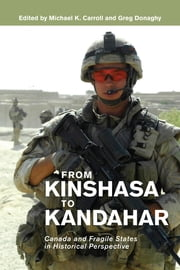 From Kinshasa to Kandahar - Canada and Fragile States in Historical Perspective ebook by Michael K. Carroll, Greg Donaghy, Stephanie M. Bangarth,...