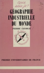 Géographie industrielle du monde ebook by Pierre George
