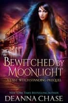 Bewitched By Moonlight - Last Witch Standing Series Prequel ebook by Deanna Chase