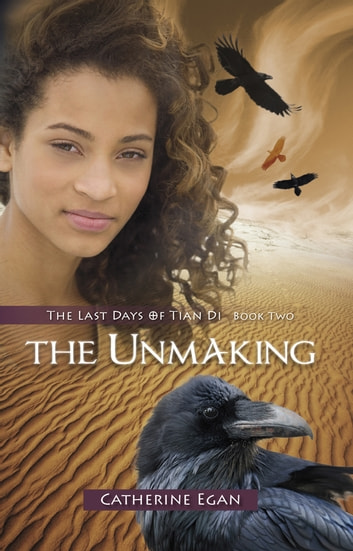 The Unmaking - The Last Days of Tian Di, Book Two ebook by Catherine Egan