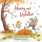 Harry and Walter ebook by Kathy Stinson, Qin Leng