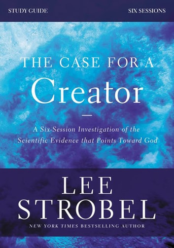 The Case for a Creator Study Guide Revised Edition - Investigating the Scientific Evidence That Points Toward God ebook by Lee Strobel,Garry D. Poole