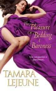 The Pleasure of Bedding a Baroness ebook by Tamara Lejeune
