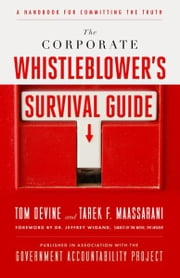 The Corporate Whistleblower's Survival Guide - A Handbook for Committing the Truth ebook by Tom Devine, Tarek F. Maassarani