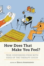 How Does That Make You Feel? - True Confessions from Both Sides of the Therapy Couch ebook by Sherry Amatenstein