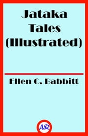Jataka Tales (Illustrated) ebook by Ellen C. Babbitt
