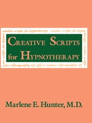 Creative Scripts For Hypnotherapy ebook by Marlene E. Hunter