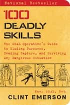 100 Deadly Skills - The SEAL Operative's Guide to Eluding Pursuers, Evading Capture, and Surviving Any Dangerous Situation ekitaplar by Clint Emerson