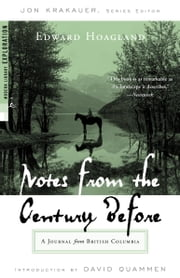 Notes from The Century Before - A Journal from British Columbia ebook by Edward Hoagland,David Quammen,Jon Krakauer