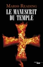 Le Manuscrit du Temple ebook by Mario READING, Florence MANTRAN