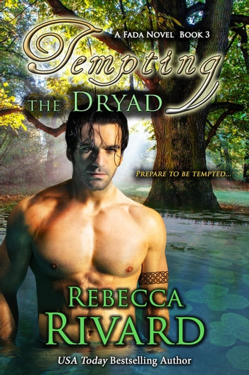 Tempting the Dryad: A Fada Novel Book 3 - The Fada Shapeshifter Series, #3 ebook by Rebecca Rivard