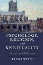 Psychology, Religion, and Spirituality - Concepts and Applications ebook by Fraser Watts