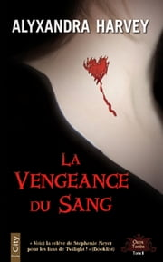 La vengeance du sang ebook by Alyxandra Harvey