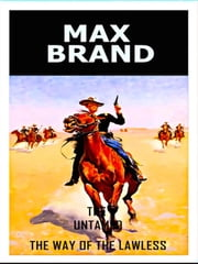 Max Brand - The Untamed - The Way Of The Lawless ebook by Max Brand