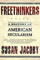 Freethinkers ebook by Susan Jacoby