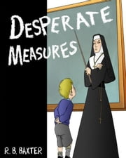 Desperate Measures ebook by R. B. Baxter