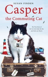 Casper the Commuting Cat - The True Story of the Cat who Rode the Bus and Stole our Hearts ebook by Susan Finden