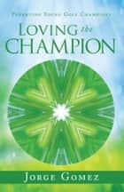 Loving the Champion ebook by Jorge Gomez