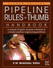 Pipeline Rules of Thumb Handbook - A Manual of Quick, Accurate Solutions to Everyday Pipeline Engineering Problems ebook by E.W. McAllister
