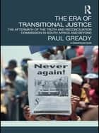 The Era of Transitional Justice - The Aftermath of the Truth and Reconciliation Commission in South Africa and Beyond ebook by Paul Gready