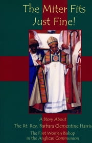 Miter Fits Just Fine - A Story about the Rt. Rev. Barbara Clementine Harris: The First Woman Bishop in the Anglican Communion ebook by Mark Bozzuti-Jones