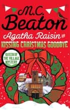 Agatha Raisin and Kissing Christmas Goodbye ebook by M.C. Beaton