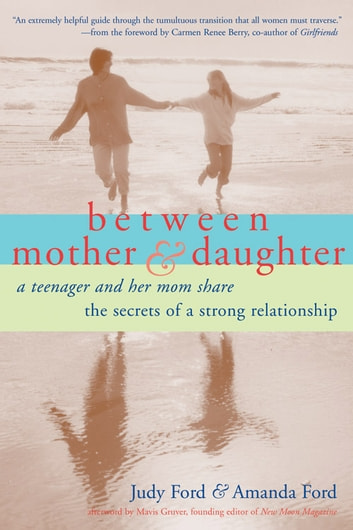 Between Mother and Daughter: A Teenager and Her Mom Share the Secrets of a Strong Relationship ebook by Judy Ford, Amanda Ford