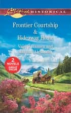 Frontier Courtship & Hideaway Home - An Anthology ebook by Valerie Hansen, Hannah Alexander