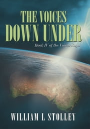 The Voices Down Under - Book IV of The Voices Saga ebook by William L Stolley