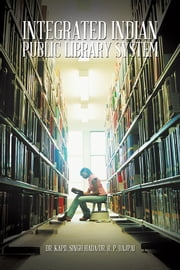 Integrated Indian Public Library System ebook by Dr. Kapil Singh Hada/Dr. R. P. Bajpai