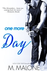 One More Day: The Alexanders, Book 1 - (New Adult, Contemporary Romance) ebook by M. Malone