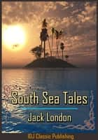 South Sea Tales [Full Classic Illustration]+[New Illustration]+[Free Audio Book Link]+[Active TOC] ebook by Jack London