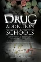 Drug Addiction in Schools ebook by Prof. Rajinder M. Kalra