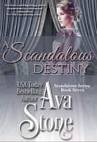 A Scandalous Destiny ebook by Ava Stone