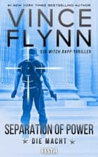 SEPARATION OF POWER – Die Macht - Thriller eBook by Vince Flynn