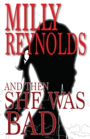 And Then She Was Bad ebook by Milly Reynolds