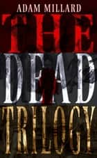 The Dead Trilogy - Dead Cells/Dead Frost/Dead Line ebook by Adam Millard