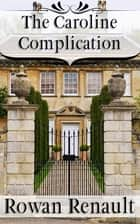 The Caroline Complication - A Mr. Darcy and Elizabeth Bennet Variation ebook by