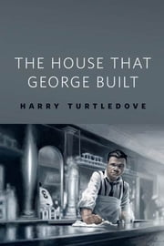 The House That George Built - A Tor.Com Original ebook by Harry Turtledove
