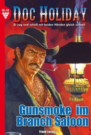 Doc Holliday 18 - Western - Gunsmoke im Branch Saloon  eBook von Frank Laramy