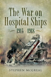 War on Hospital Ships 1914- 1918 ebook by Stephen   McGreal