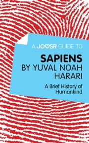 A Joosr Guide to… Sapiens by Yuval Noah Harari: A Brief History of Humankind ebook by Joosr