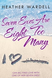 Seven Exes Are Eight Too Many ebook by Heather Wardell