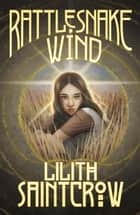Rattlesnake Wind ebook by Lilith Saintcrow, Brian J White, Elanor Chuah