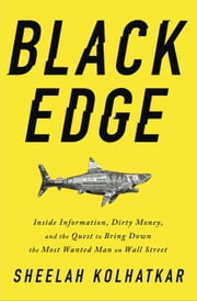 Black Edge - Inside Information, Dirty Money, and the Quest to Bring Down the Most Wanted Man on Wall Street ebook by Kobo.Web.Store.Products.Fields.ContributorFieldViewModel
