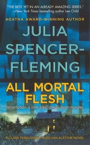 All Mortal Flesh - A Clare Fergusson and Russ Van Alstyne Mystery ebook by Julia Spencer-Fleming