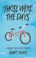 Those Were the Days - A TATM prequel ebook by Jenny Bravo