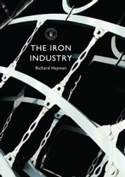 The Iron Industry ebook by Richard Hayman