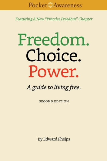 Freedom. Choice. Power. - A guide to living free. ebook by Edward Phelps